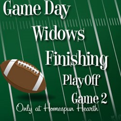 Game Day Widows Huddle - Finishing - Playoff #2