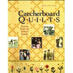 Czeckerboard Quilts - Stories From My Father's Family - by Rose Ann Cook