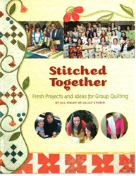 Stitched Together - Fresh Projects and Ideas for Group Quilting - Book by Jill Finley of Jillily Studio