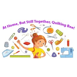 Stay At Home, But Still Together, Quilting Bee
