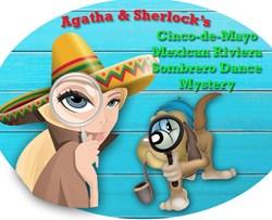 Agatha & Sherlocks  Cinco-de-Mayo - Mexican Riviera Sombrero Dance Mystery!